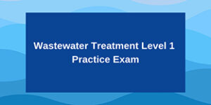 Wastewater Treatment Level 1 Practice Exam