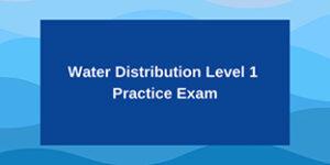Water Distribution Level 1 Practice Exam