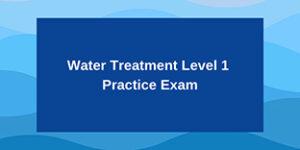 Water Treatment Level 1 Practice Exam